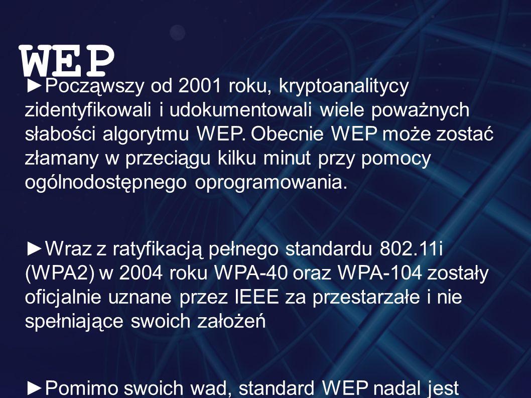 ►Począwszy od 2001 roku, kryptoanalitycy zidentyfikowali i udokumentowali wiele poważnych słabości algorytmu WEP. Obecnie WEP może zostać złamany w pr