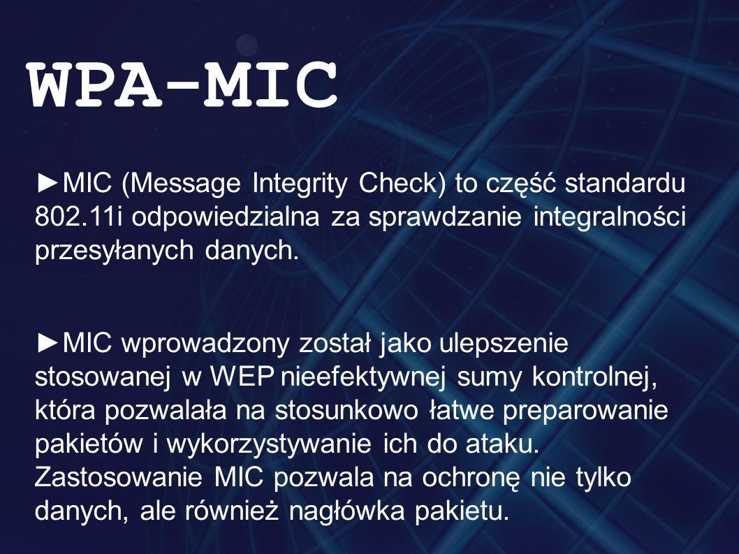 ►MIC (Message Integrity Check) to część standardu 802.11i odpowiedzialna za sprawdzanie integralności przesyłanych danych.