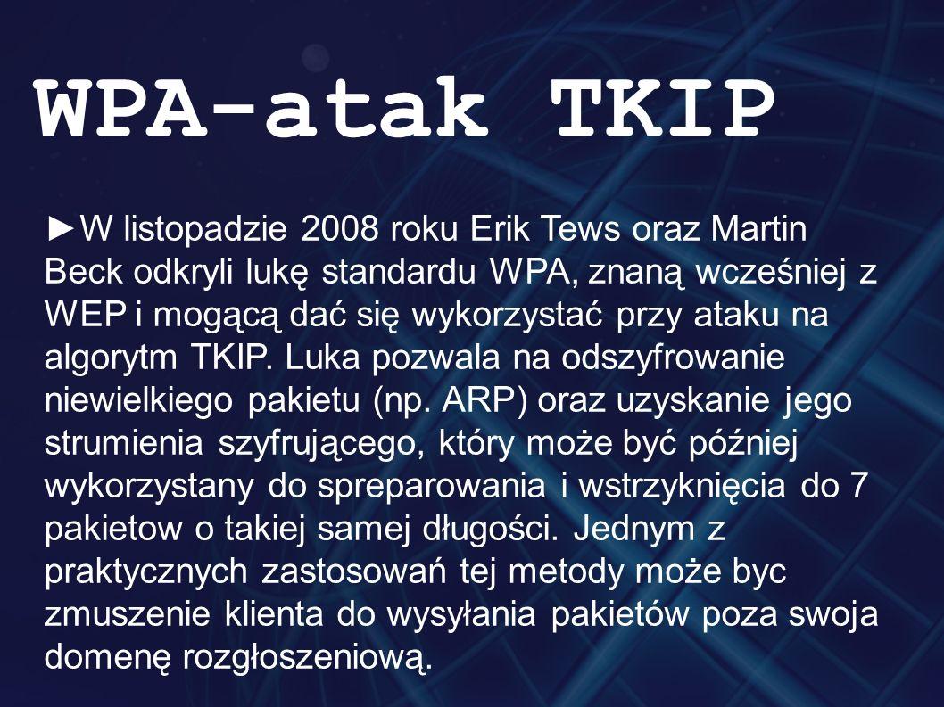 ►W listopadzie 2008 roku Erik Tews oraz Martin Beck odkryli lukę standardu WPA, znaną wcześniej z WEP i mogącą dać się wykorzystać przy ataku na algor