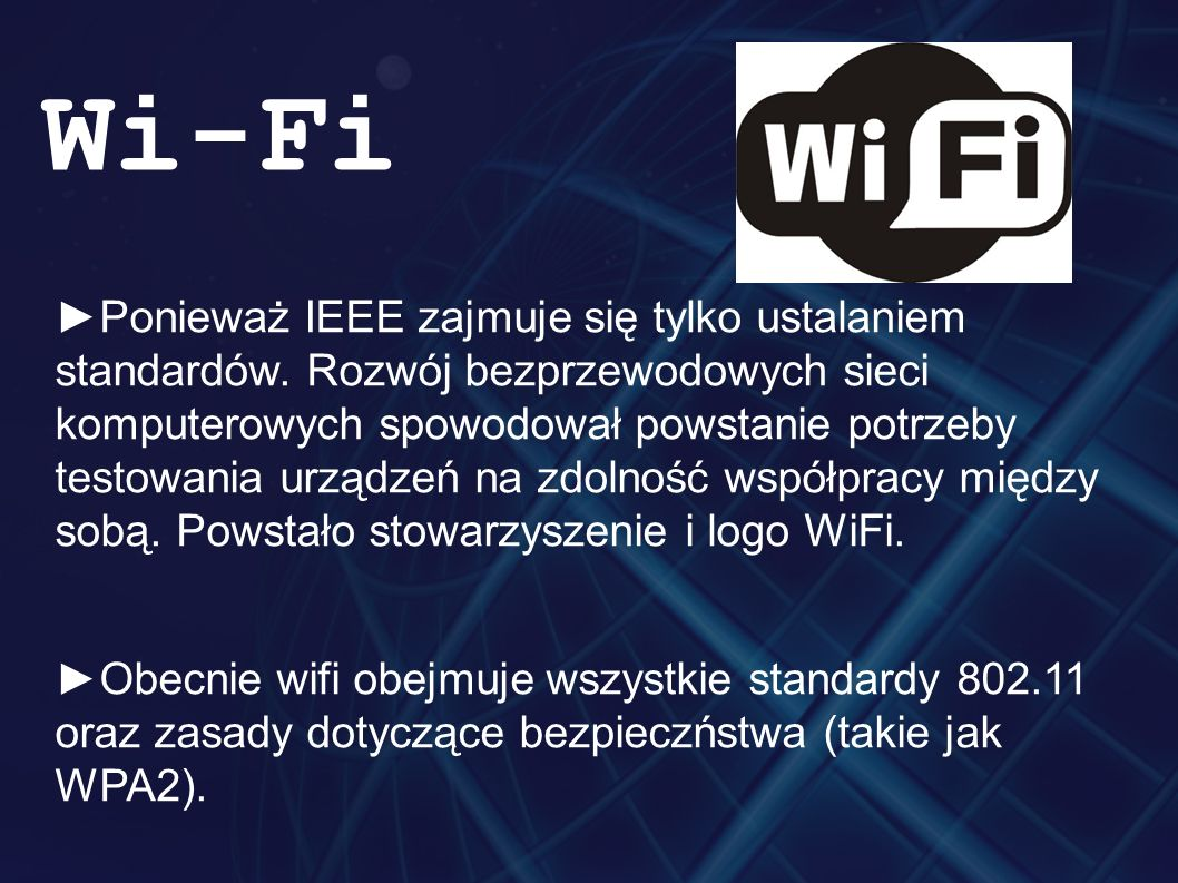 ►Ponieważ IEEE zajmuje się tylko ustalaniem standardów. Rozwój bezprzewodowych sieci komputerowych spowodował powstanie potrzeby testowania urządzeń n