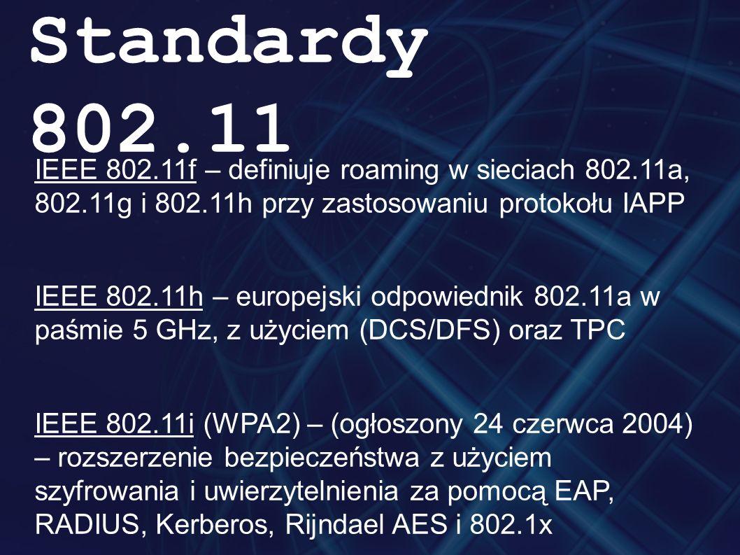 IEEE 802.11f – definiuje roaming w sieciach 802.11a, 802.11g i 802.11h przy zastosowaniu protokołu IAPP IEEE 802.11h – europejski odpowiednik 802.11a w paśmie 5 GHz, z użyciem (DCS/DFS) oraz TPC IEEE 802.11i (WPA2) – (ogłoszony 24 czerwca 2004) – rozszerzenie bezpieczeństwa z użyciem szyfrowania i uwierzytelnienia za pomocą EAP, RADIUS, Kerberos, Rijndael AES i 802.1x Standardy 802.11