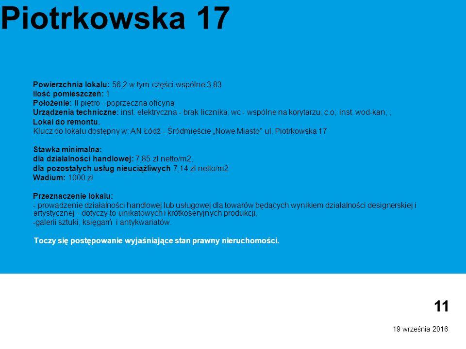 19 września 2016 11 Piotrkowska 17 Powierzchnia lokalu: 56,2 w tym części wspólne 3,83 Ilość pomieszczeń: 1 Położenie: II piętro - poprzeczna oficyna Urządzenia techniczne: inst.