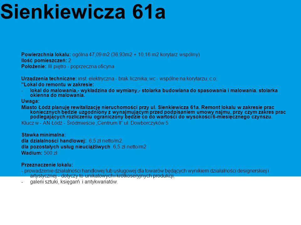Sienkiewicza 61a Powierzchnia lokalu: ogólna 47,09 m2 (36,93m2 + 10,16 m2 korytarz wspólny) Ilość pomieszczeń: 2 Położenie: III piętro - poprzeczna oficyna Urządzenia techniczne: inst.