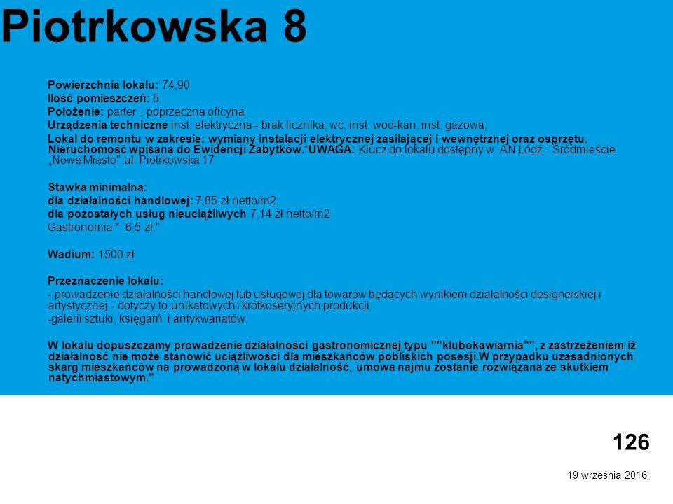 19 września 2016 126 Piotrkowska 8 Powierzchnia lokalu: 74,90 Ilość pomieszczeń: 5 Położenie: parter - poprzeczna oficyna Urządzenia techniczne inst.