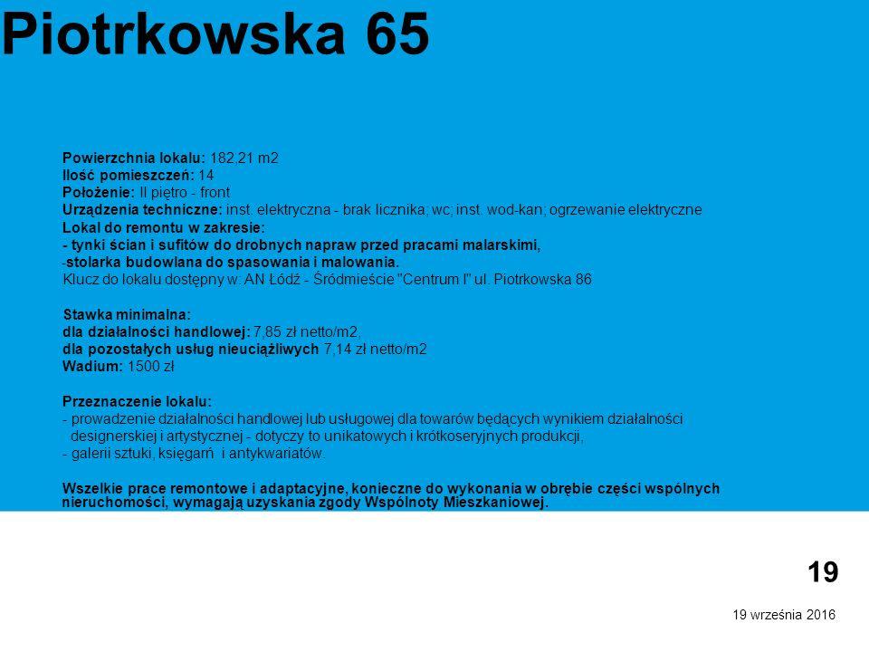 19 września 2016 19 Piotrkowska 65 Powierzchnia lokalu: 182,21 m2 Ilość pomieszczeń: 14 Położenie: II piętro - front Urządzenia techniczne: inst.