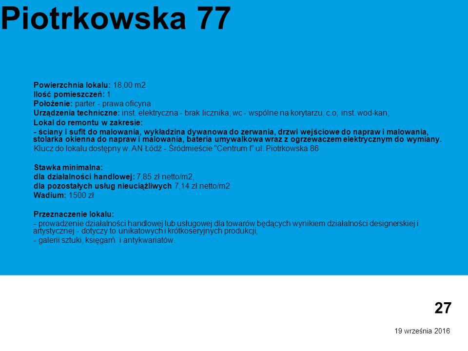 19 września 2016 27 Piotrkowska 77 Powierzchnia lokalu: 18,00 m2 Ilość pomieszczeń: 1 Położenie: parter - prawa oficyna Urządzenia techniczne: inst.