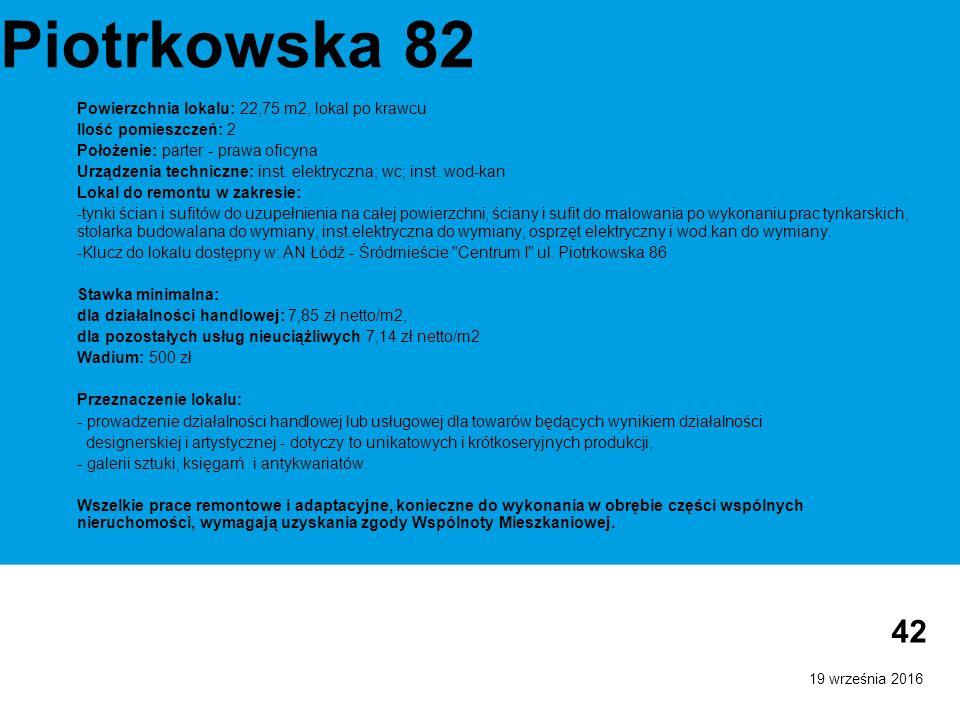 19 września 2016 42 Piotrkowska 82 Powierzchnia lokalu: 22,75 m2, lokal po krawcu Ilość pomieszczeń: 2 Położenie: parter - prawa oficyna Urządzenia techniczne: inst.