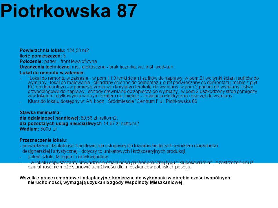 Piotrkowska 87 Powierzchnia lokalu: 124,50 m2 Ilość pomieszczeń: 3 Położenie: parter - front lewa oficyna Urządzenia techniczne: inst.