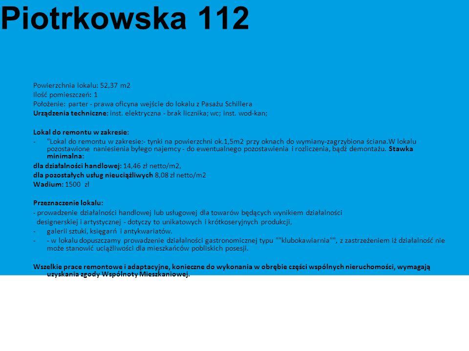 Piotrkowska 112 Powierzchnia lokalu: 52,37 m2 Ilość pomieszczeń: 1 Położenie: parter - prawa oficyna wejście do lokalu z Pasażu Schillera Urządzenia techniczne: inst.