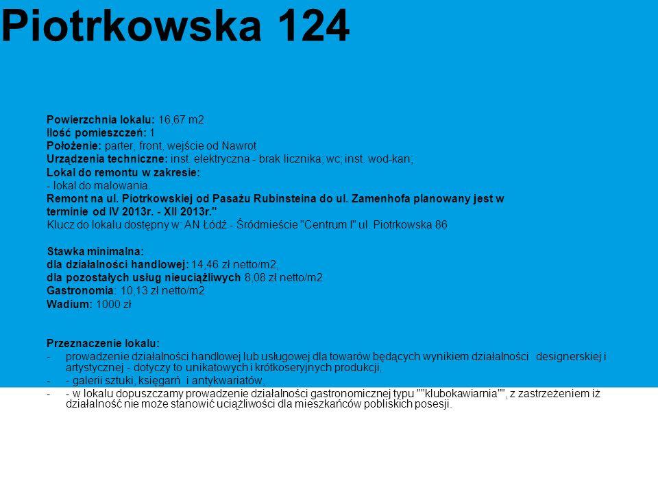 Piotrkowska 124 Powierzchnia lokalu: 16,67 m2 Ilość pomieszczeń: 1 Położenie: parter, front, wejście od Nawrot Urządzenia techniczne: inst.