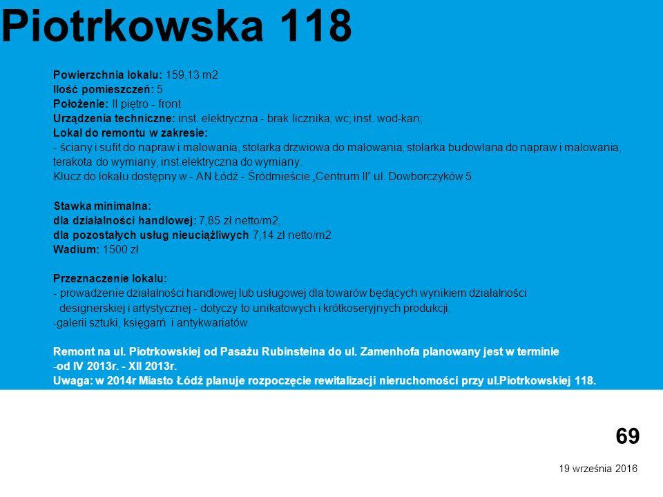 19 września 2016 69 Piotrkowska 118 Powierzchnia lokalu: 159,13 m2 Ilość pomieszczeń: 5 Położenie: II piętro - front Urządzenia techniczne: inst.