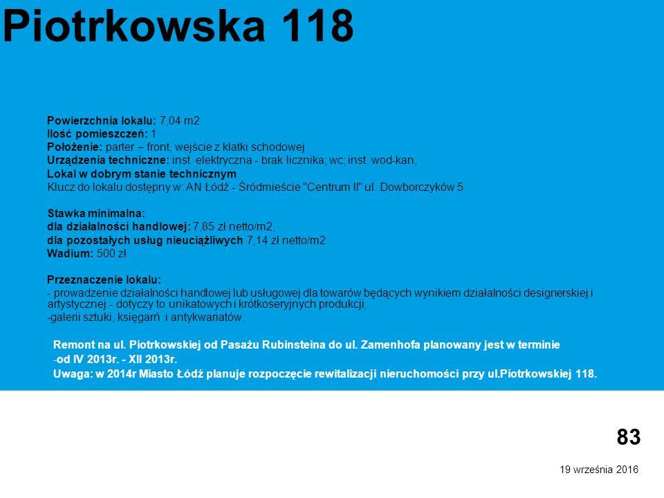 19 września 2016 83 Piotrkowska 118 Powierzchnia lokalu: 7,04 m2 Ilość pomieszczeń: 1 Położenie: parter – front, wejście z klatki schodowej Urządzenia techniczne: inst.