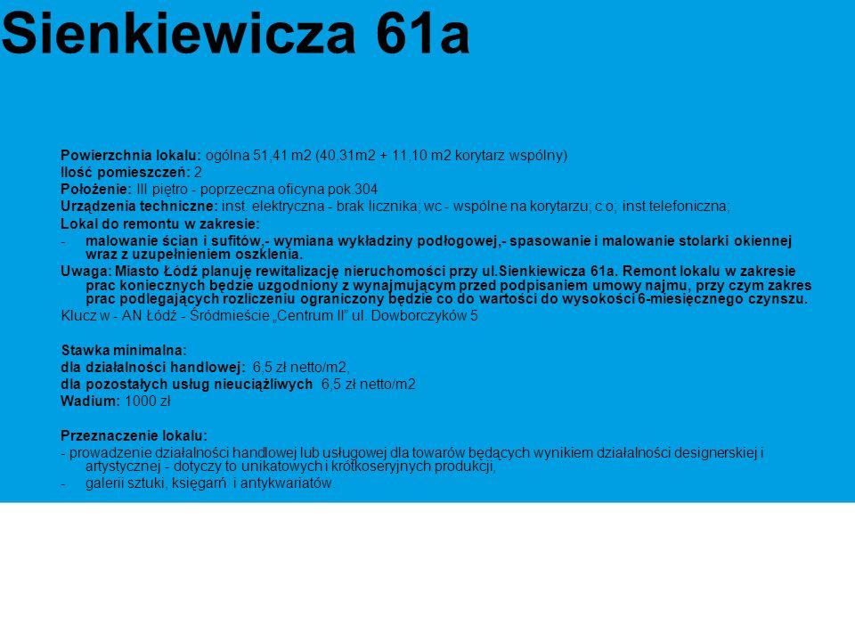 Sienkiewicza 61a Powierzchnia lokalu: ogólna 51,41 m2 (40,31m2 + 11,10 m2 korytarz wspólny) Ilość pomieszczeń: 2 Położenie: III piętro - poprzeczna oficyna pok.304 Urządzenia techniczne: inst.
