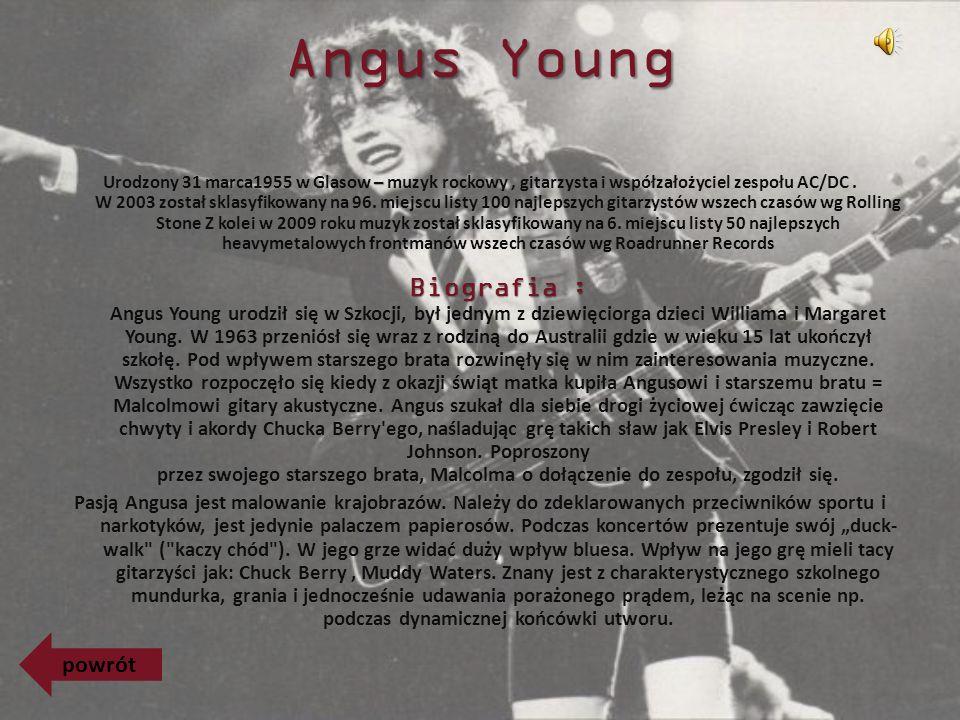 Angus Young – Biografia : Urodzony 31 marca1955 w Glasow – muzyk rockowy, gitarzysta i współzałożyciel zespołu AC/DC.