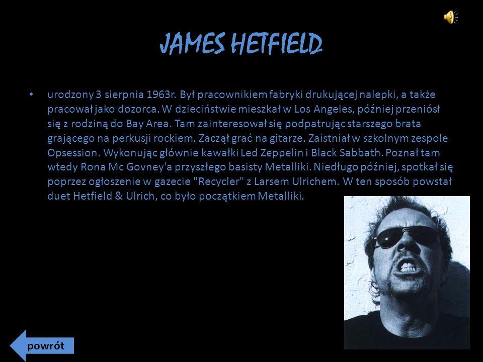 JAMES HETFIELD urodzony 3 sierpnia 1963r.