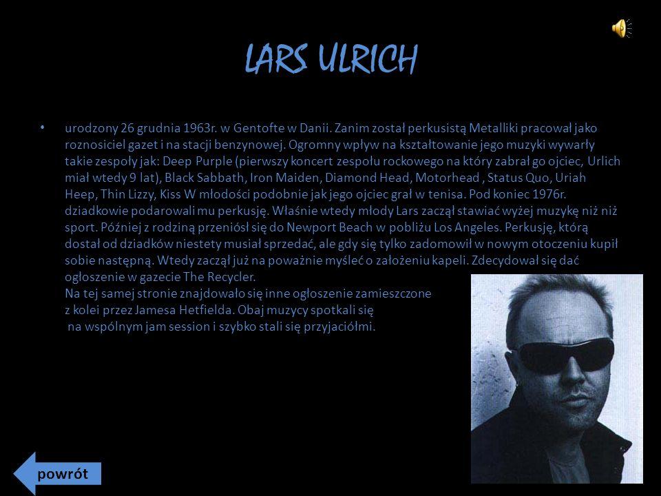 LARS ULRICH urodzony 26 grudnia 1963r. w Gentofte w Danii.
