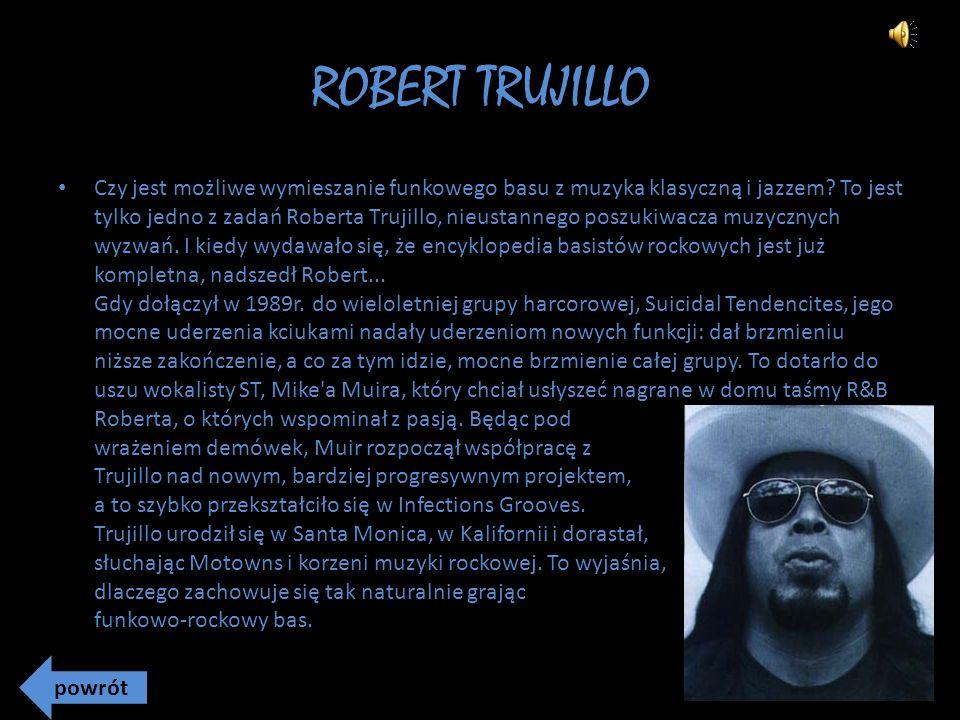 ROBERT TRUJILLO Czy jest możliwe wymieszanie funkowego basu z muzyka klasyczną i jazzem.