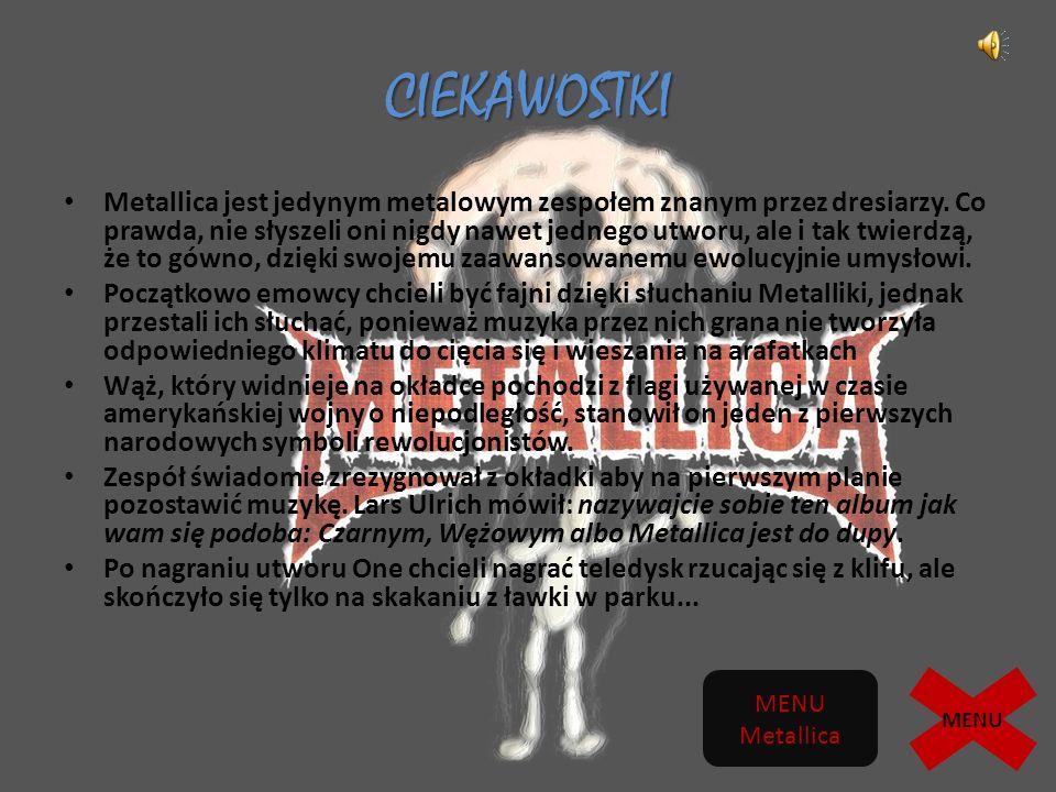CIEKAWOSTKI Metallica jest jedynym metalowym zespołem znanym przez dresiarzy.