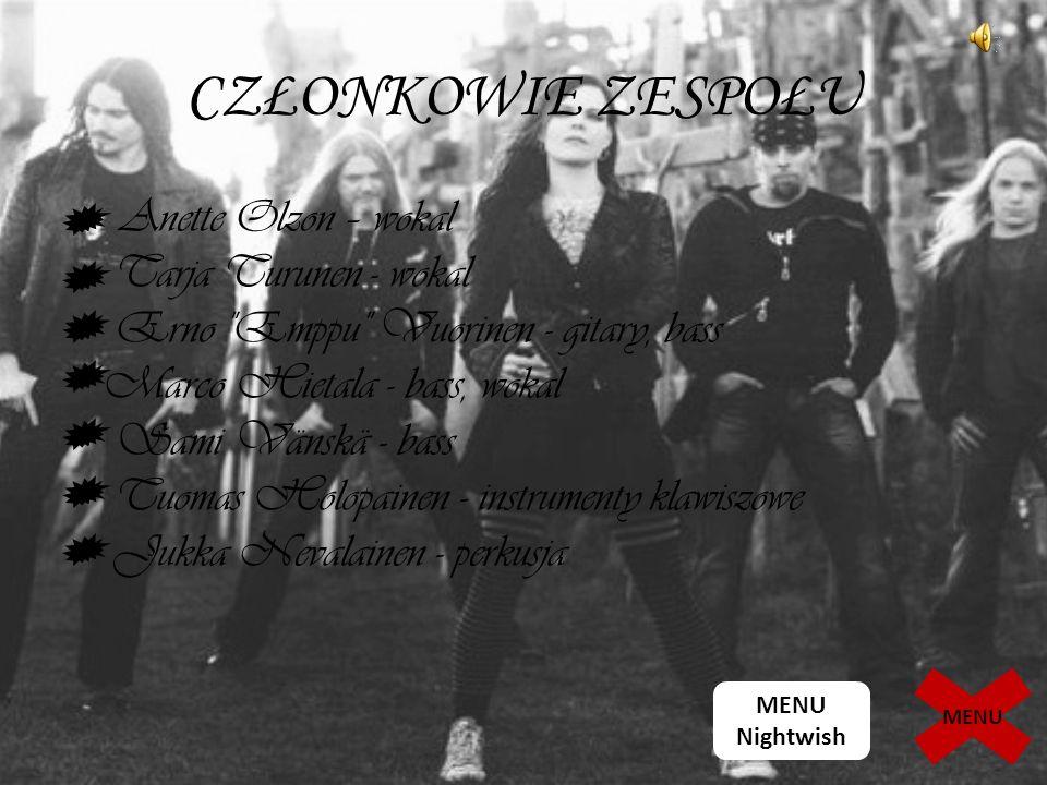 CZŁONKOWIE ZESPOŁU Anette Olzon – wokal Tarja Turunen - wokal Erno Emppu Vuorinen - gitary, bass Marco Hietala - bass, wokal Sami Vänskä - bass Tuomas Holopainen - instrumenty klawiszowe Jukka Nevalainen - perkusja MENU Nightwish MENU