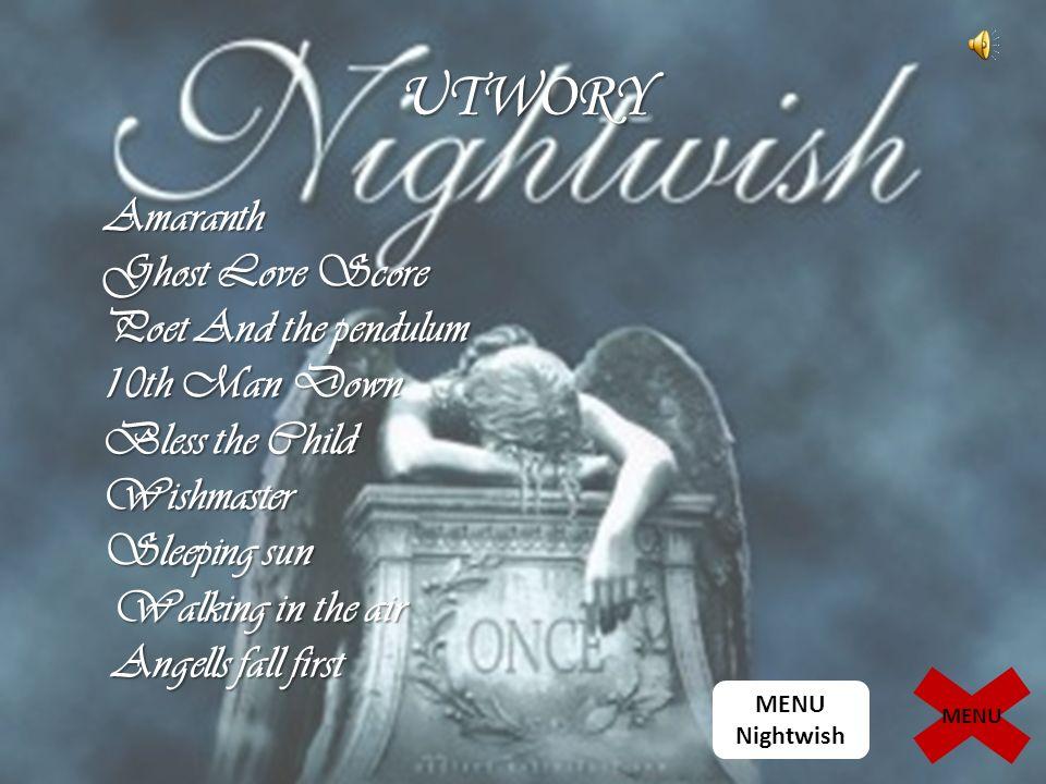 UTWORY Amaranth Ghost Love Score Poet And the pendulum 10th Man Down Bless the Child Wishmaster Sleeping sun Walking in the air Angells fall first MENU Nightwish