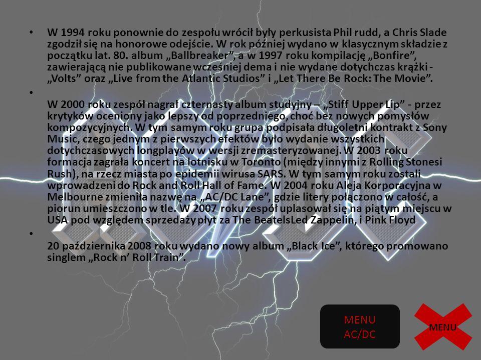 CIEKAWOSTKI Członkowie zespołu AC/DC tworzon ą przez siebie muzyk ę nazywali najcz ęś ciej rock & rollem.
