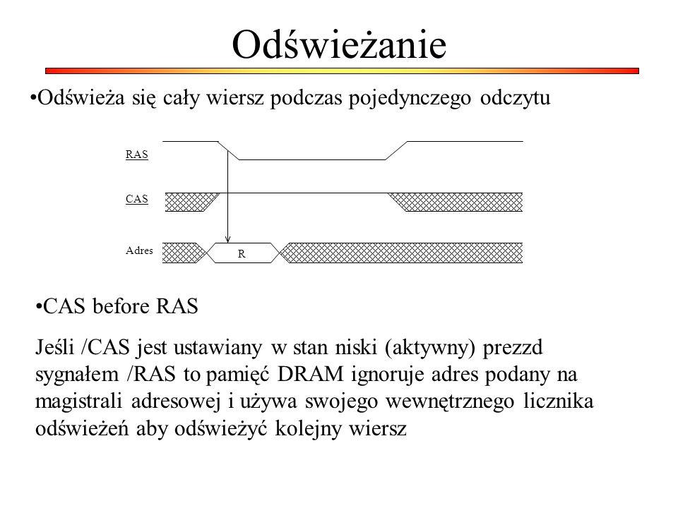 Odświeżanie RAS Adres CAS R Odświeża się cały wiersz podczas pojedynczego odczytu CAS before RAS Jeśli /CAS jest ustawiany w stan niski (aktywny) prezzd sygnałem /RAS to pamięć DRAM ignoruje adres podany na magistrali adresowej i używa swojego wewnętrznego licznika odświeżeń aby odświeżyć kolejny wiersz