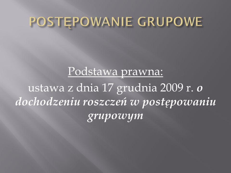 Podstawa prawna: ustawa z dnia 17 grudnia 2009 r. o dochodzeniu roszczeń w postępowaniu grupowym