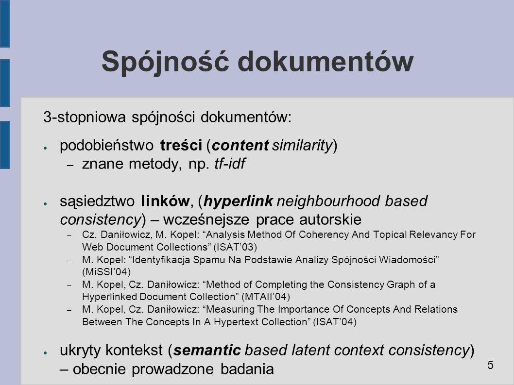 Spójność dokumentów 3-stopniowa spójności dokumentów: ● podobieństwo treści (content similarity) – znane metody, np.