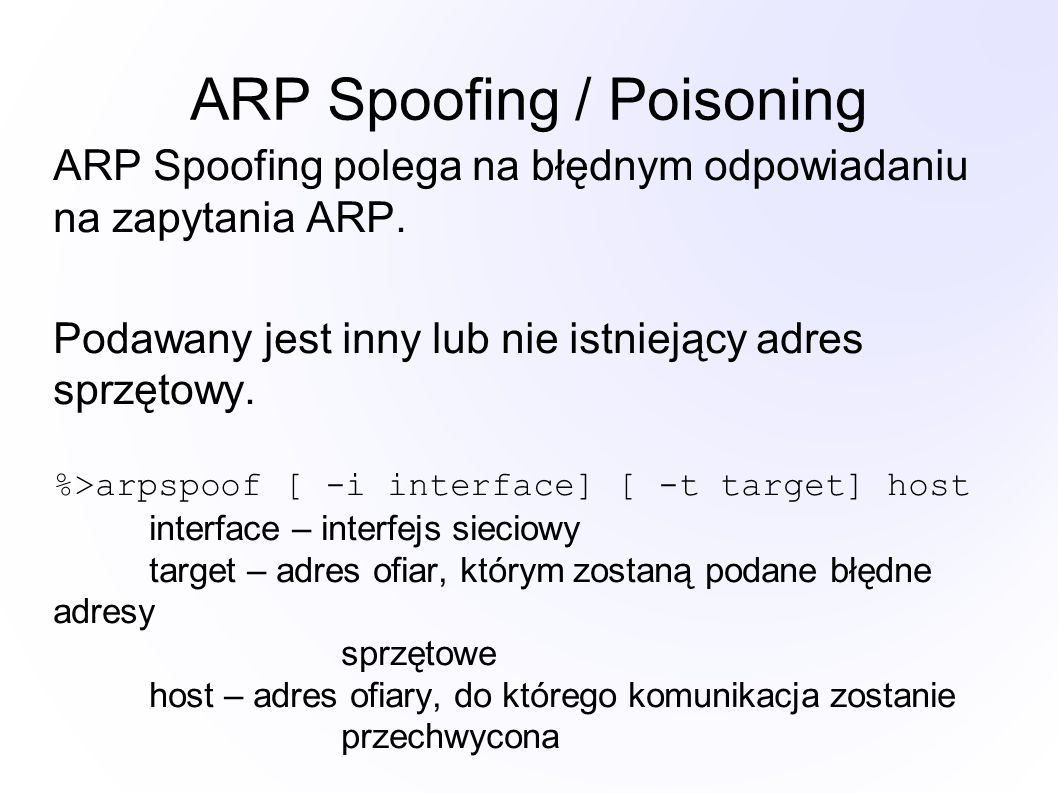 ARP Spoofing / Poisoning ARP Spoofing polega na błędnym odpowiadaniu na zapytania ARP.