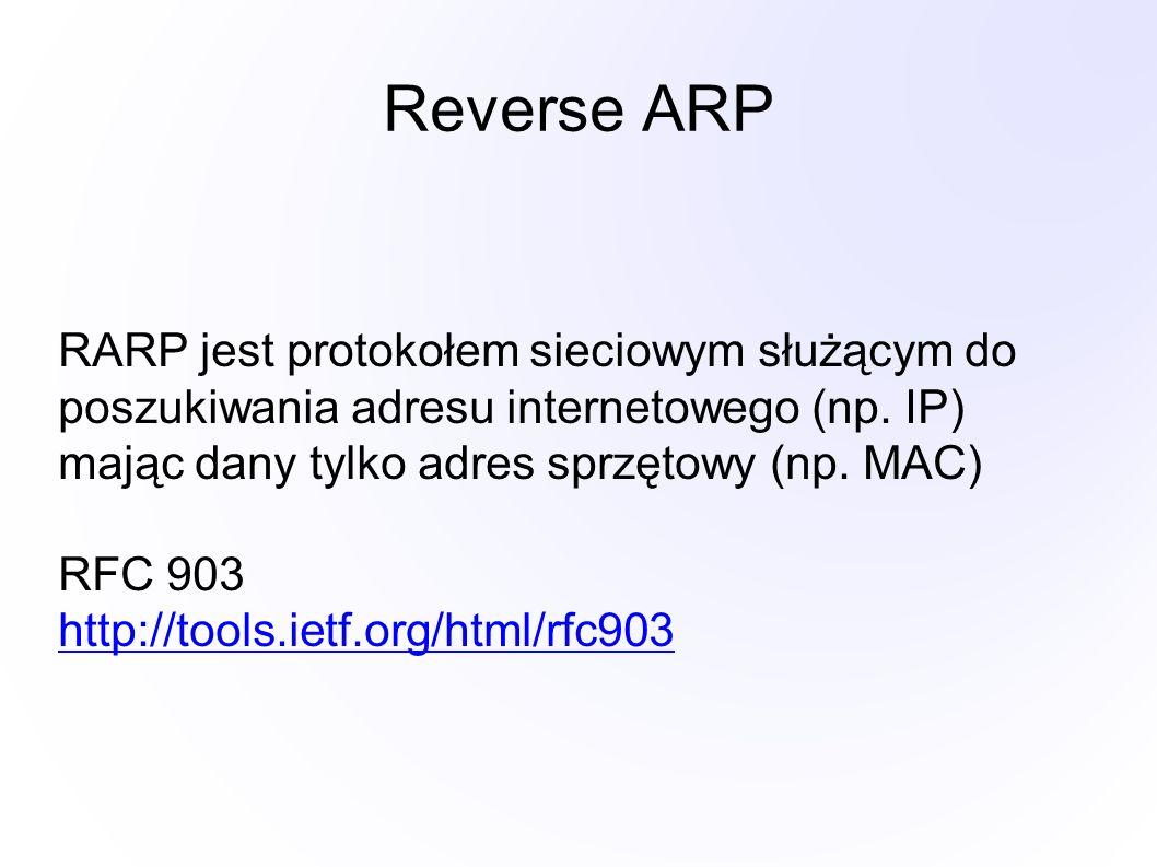 Reverse ARP RARP jest protokołem sieciowym służącym do poszukiwania adresu internetowego (np. IP) mając dany tylko adres sprzętowy (np. MAC) RFC 903 h