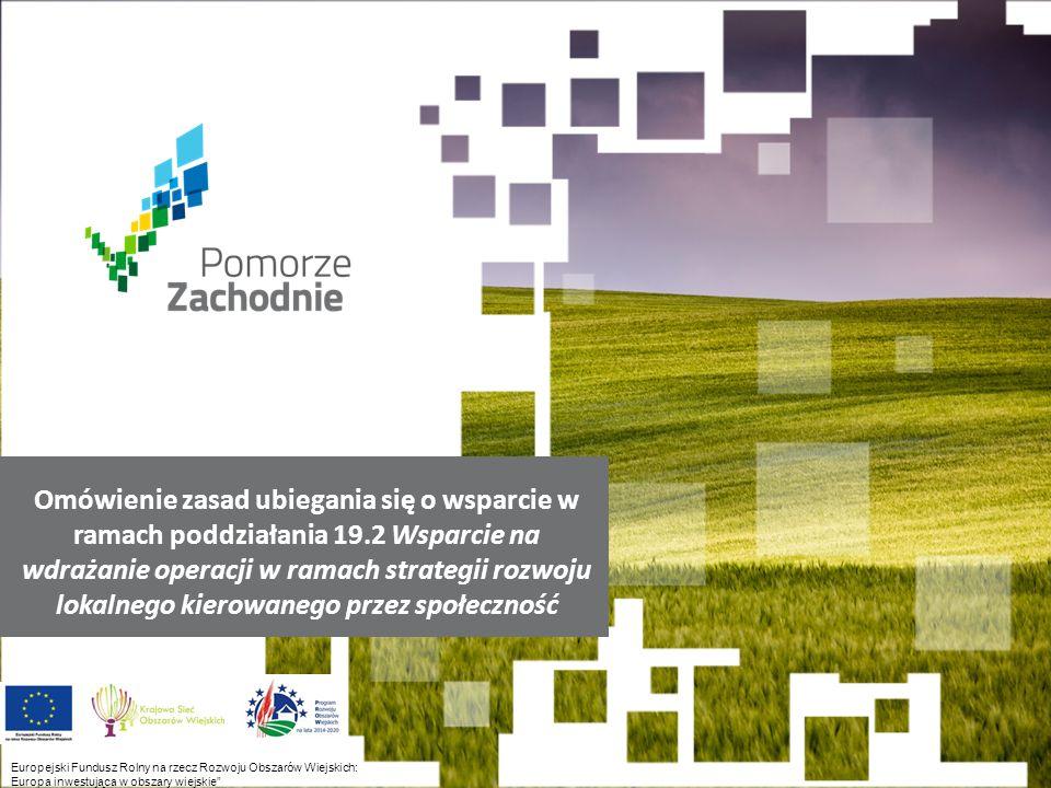 www.wzp.p l Europejski Fundusz Rolny na rzecz Rozwoju Obszarów Wiejskich: Europa inwestująca w obszary wiejskie Europejski Fundusz Rolny na rzecz Rozwoju Obszarów Wiejskich: Europa inwestująca w obszary wiejskie Omówienie zasad ubiegania się o wsparcie w ramach poddziałania 19.2 Wsparcie na wdrażanie operacji w ramach strategii rozwoju lokalnego kierowanego przez społeczność