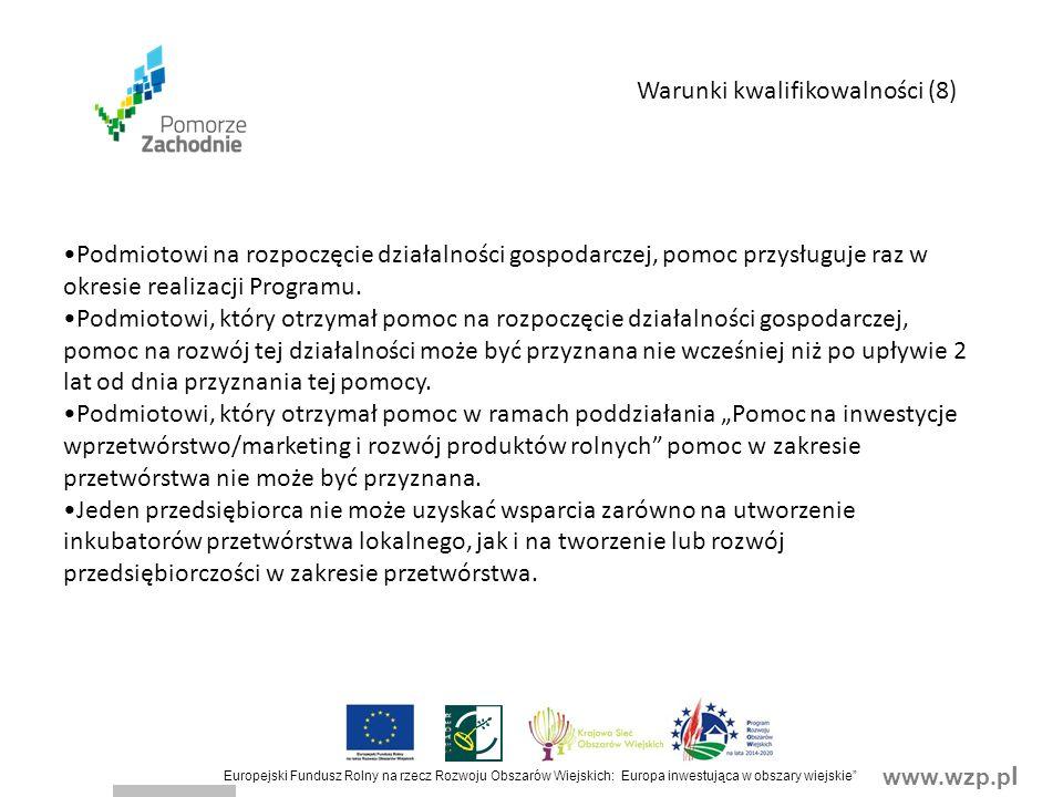 www.wzp.p l Europejski Fundusz Rolny na rzecz Rozwoju Obszarów Wiejskich: Europa inwestująca w obszary wiejskie Podmiotowi na rozpoczęcie działalności gospodarczej, pomoc przysługuje raz w okresie realizacji Programu.