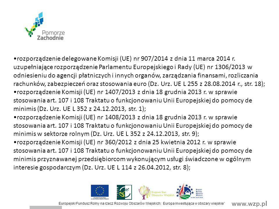 www.wzp.p l Europejski Fundusz Rolny na rzecz Rozwoju Obszarów Wiejskich: Europa inwestująca w obszary wiejskie Wypłata środków finansowych Wypłaty środków finansowych z tytułu pomocy dokonuje się niezwłocznie po pozytywnym rozpatrzeniu wniosku o płatność, w terminie: 1) 30 dni od dnia złożenia wniosku o płatność pierwszej transzy, w przypadku podejmowania działalności gospodarczej; 2) 3 miesięcy od dnia złożenia wniosku o płatność –w przypadku pozostałych wniosków o płatność.
