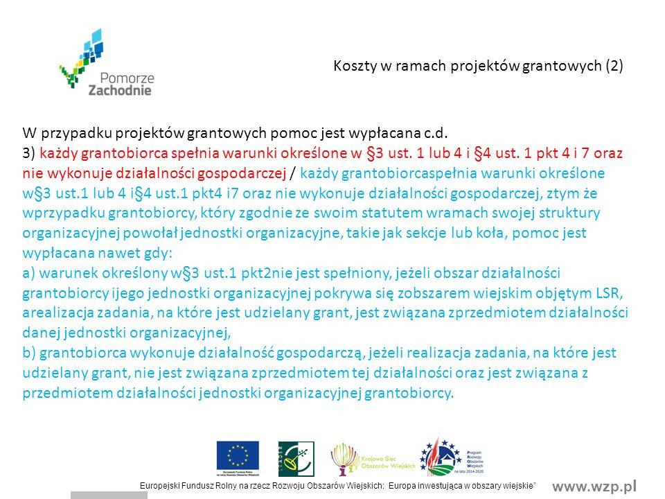 www.wzp.p l Europejski Fundusz Rolny na rzecz Rozwoju Obszarów Wiejskich: Europa inwestująca w obszary wiejskie Koszty w ramach projektów grantowych (2) W przypadku projektów grantowych pomoc jest wypłacana c.d.
