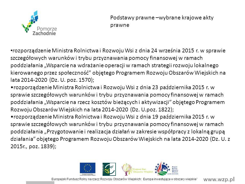 www.wzp.p l Europejski Fundusz Rolny na rzecz Rozwoju Obszarów Wiejskich: Europa inwestująca w obszary wiejskie Terminy na rozpatrzenie wniosku o przyznanie pomocy (1) W terminie 7 dni od dnia dokonania wyboru operacji realizowanych przez podmioty inne niż LGD, LGD przekazuje zarządowi województwa wnioski o udzielenie wsparcia, dotyczące wybranych operacji wraz z dokumentami potwierdzającymi dokonanie wyboru operacji.