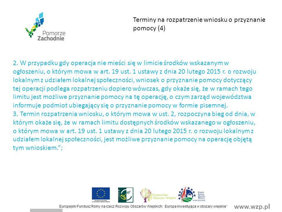 www.wzp.p l Europejski Fundusz Rolny na rzecz Rozwoju Obszarów Wiejskich: Europa inwestująca w obszary wiejskie Terminy na rozpatrzenie wniosku o przyznanie pomocy (4) 2.