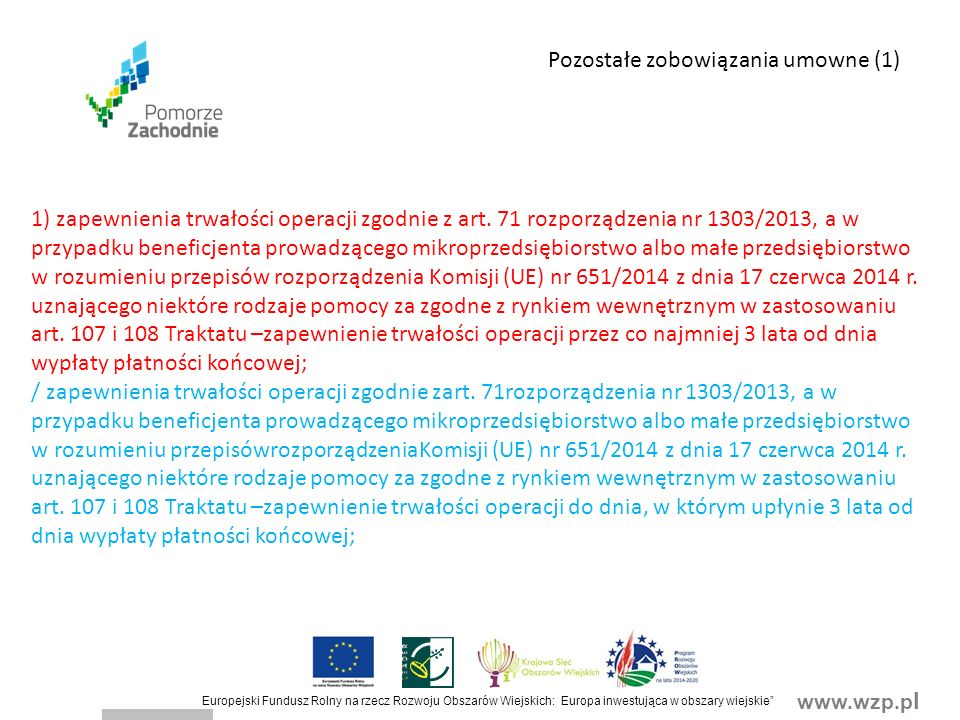 www.wzp.p l Europejski Fundusz Rolny na rzecz Rozwoju Obszarów Wiejskich: Europa inwestująca w obszary wiejskie Pozostałe zobowiązania umowne (1) 1) zapewnienia trwałości operacji zgodnie z art.