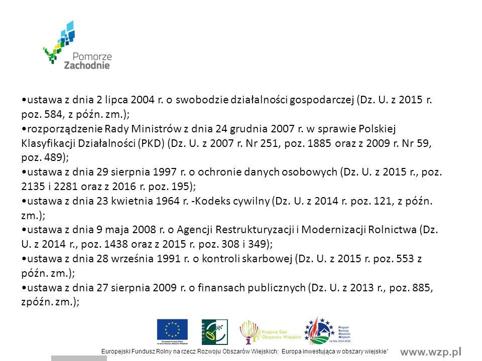 www.wzp.p l Europejski Fundusz Rolny na rzecz Rozwoju Obszarów Wiejskich: Europa inwestująca w obszary wiejskie 7) podmiot ubiegający się o wsparcie: a)posiada doświadczenie w realizacji projektów o charakterze podobnym do operacji, którą zamierza realizować, lub b)posiada zasoby odpowiednie do przedmiotu operacji, którą zamierza realizować, lub c)posiada kwalifikacje odpowiednie do przedmiotu operacji, którą zamierza realizować, jeżeli jest osobą fizyczną, lub d)wykonuje działalność odpowiednią do przedmiotu operacji, którą zamierza realizować; (nie dotyczy operacji w zakresie podejmowania działalności gospodarczej).