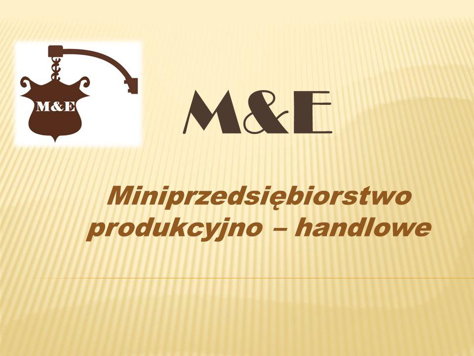 M&E Miniprzedsiębiorstwo produkcyjno – handlowe