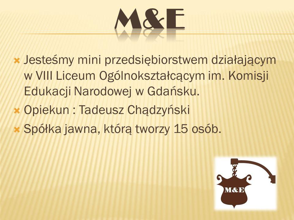  Jesteśmy mini przedsiębiorstwem działającym w VIII Liceum Ogólnokształcącym im. Komisji Edukacji Narodowej w Gdańsku.  Opiekun : Tadeusz Chądzyński