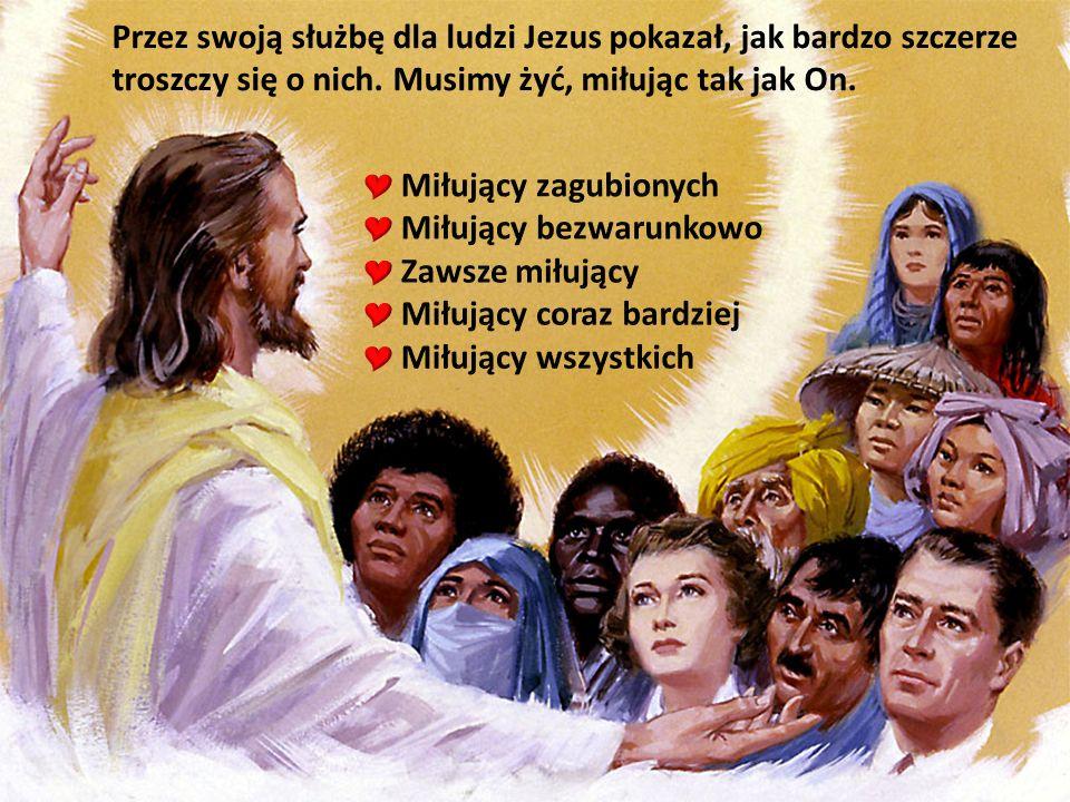 Przez swoją służbę dla ludzi Jezus pokazał, jak bardzo szczerze troszczy się o nich.