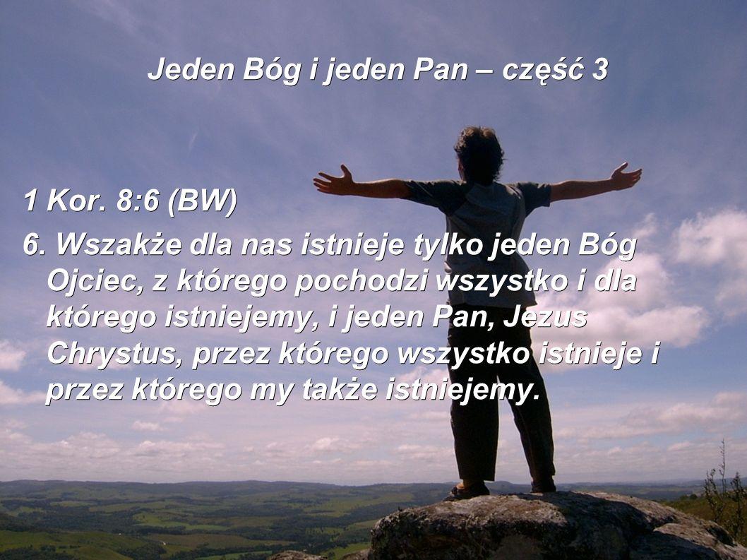 Jeden Bóg i jeden Pan – część 3 1 Kor. 8:6 (BW) 6.