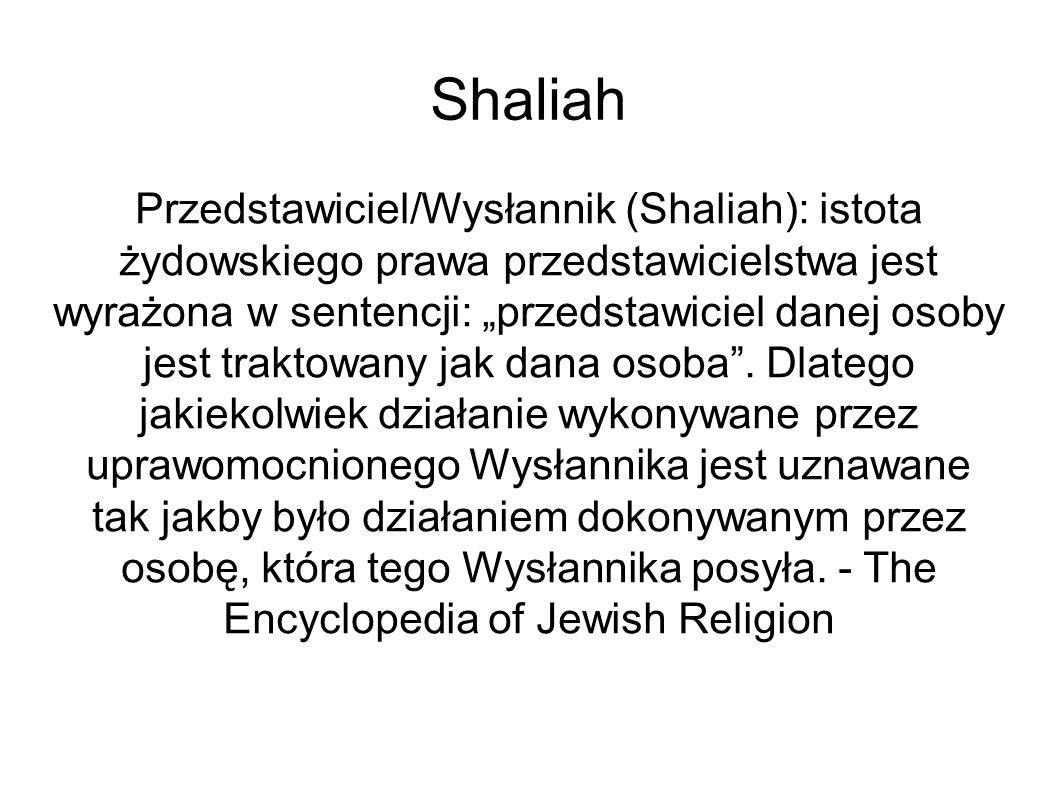 """Shaliah Przedstawiciel/Wysłannik (Shaliah): istota żydowskiego prawa przedstawicielstwa jest wyrażona w sentencji: """"przedstawiciel danej osoby jest traktowany jak dana osoba ."""