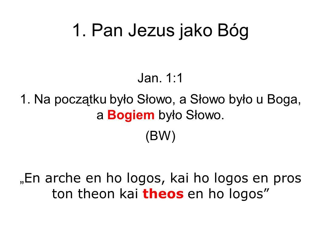 Jan. 1:1 1. Na początku było Słowo, a Słowo było u Boga, a Bogiem było Słowo.