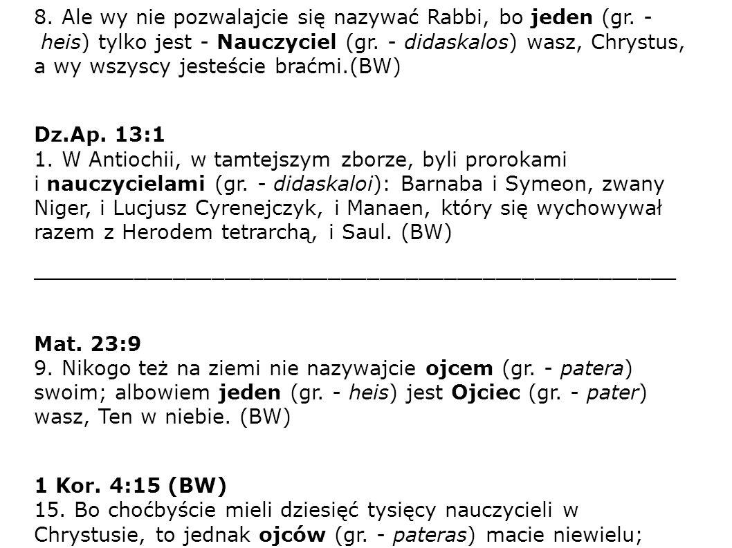 Mat. 23:8 8. Ale wy nie pozwalajcie się nazywać Rabbi, bo jeden (gr.