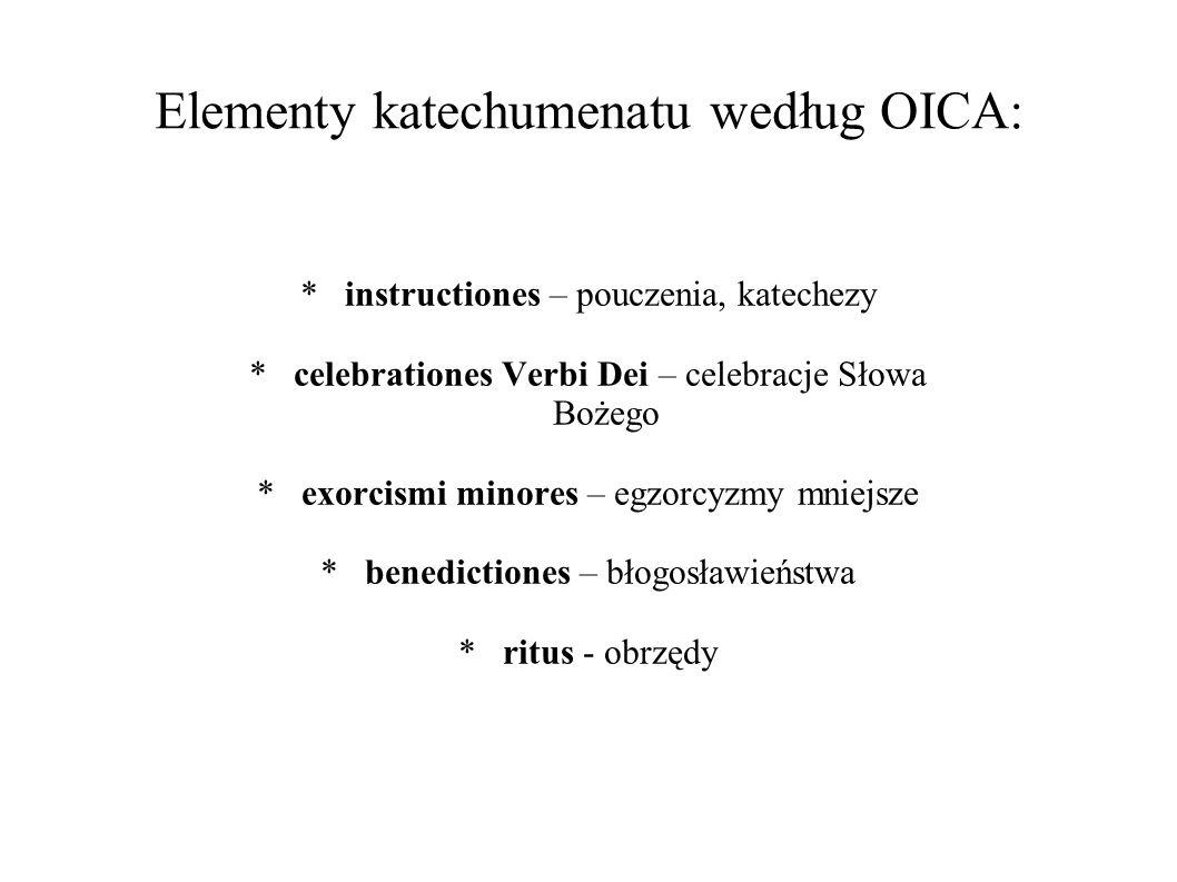 Elementy katechumenatu według OICA: * instructiones – pouczenia, katechezy * celebrationes Verbi Dei – celebracje Słowa Bożego * exorcismi minores – e