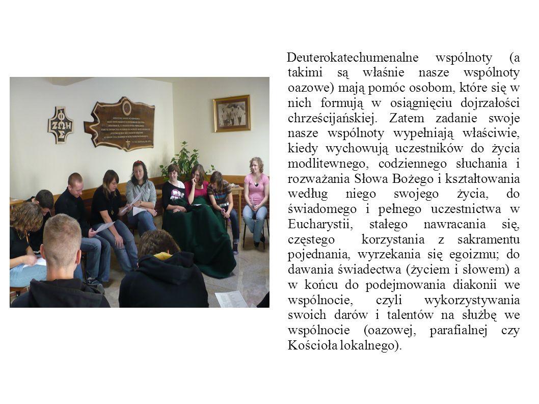 Deuterokatechumenalne wspólnoty (a takimi są właśnie nasze wspólnoty oazowe) mają pomóc osobom, które się w nich formują w osiągnięciu dojrzałości chr