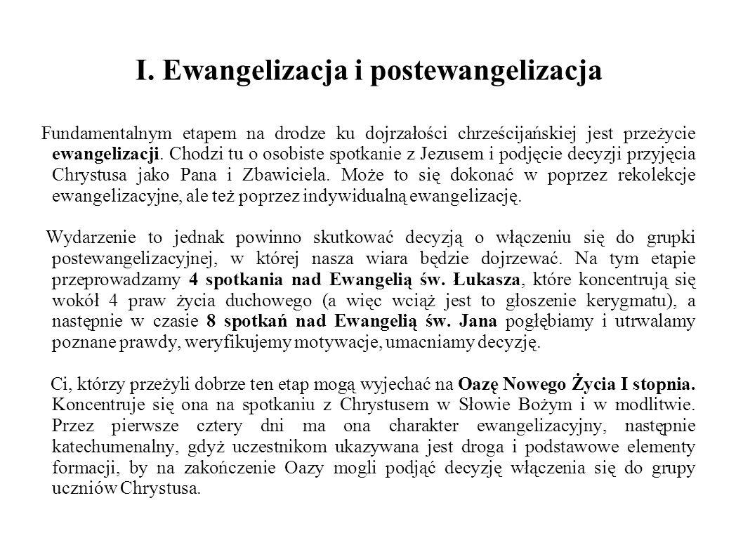 I. Ewangelizacja i postewangelizacja Fundamentalnym etapem na drodze ku dojrzałości chrześcijańskiej jest przeżycie ewangelizacji. Chodzi tu o osobist