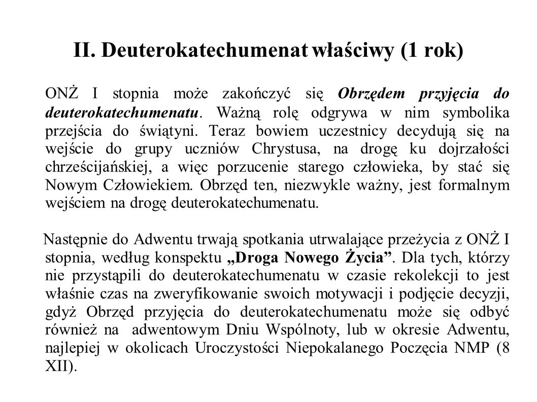 II. Deuterokatechumenat właściwy (1 rok) ONŻ I stopnia może zakończyć się Obrzędem przyjęcia do deuterokatechumenatu. Ważną rolę odgrywa w nim symboli