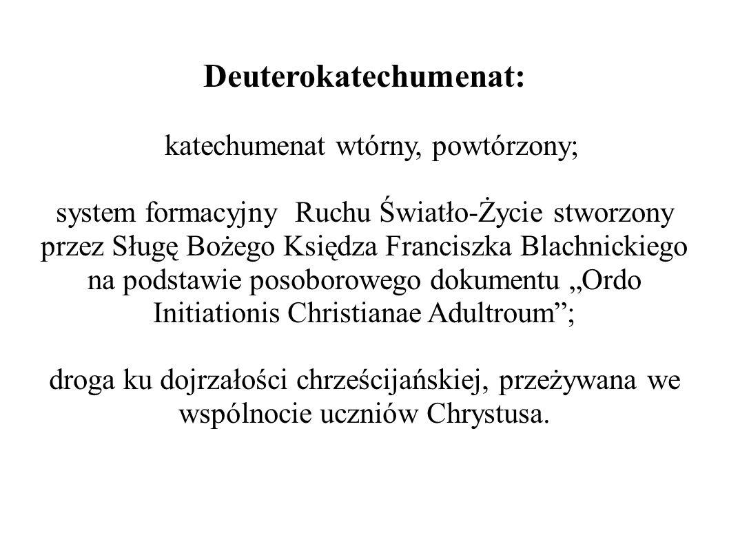 Deuterokatechumenat: katechumenat wtórny, powtórzony; system formacyjny Ruchu Światło-Życie stworzony przez Sługę Bożego Księdza Franciszka Blachnicki